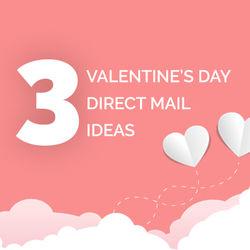 3 Valentine's Day Direct Mail Ideas
